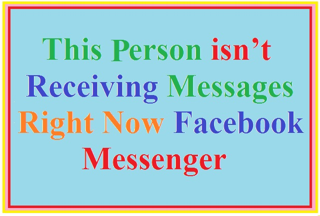 this person isn't receiving messages right now facebook messenger